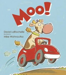 Moo! by David LaRochelle and illustrated by Mike Wohnoutka