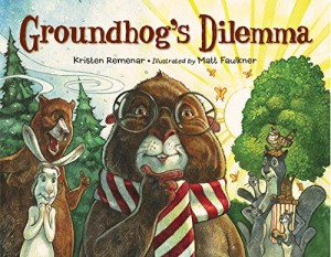 Groundhog's Dilemma by Kristen Remenar and illustrated by Matt Faulkner
