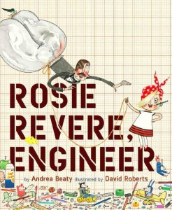 Rosie Revere, Engineer by Andrea Beaty and David Roberts