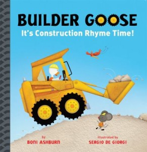 Builder Goose: It's Construction Rhyme Time! by Boni Ashburn and Sergio de Giorgi
