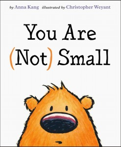 You Are (Not) Small by Anna Kang and Christopher Weyant