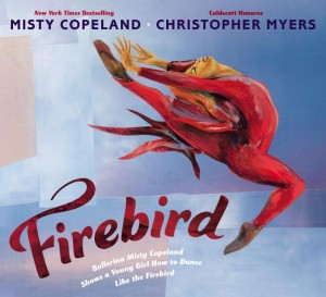 Firebird: Ballerina Misty Copeland Shows a Young Girl How To Dance Like the Firebird by Misty Copeland and Christopher Myers