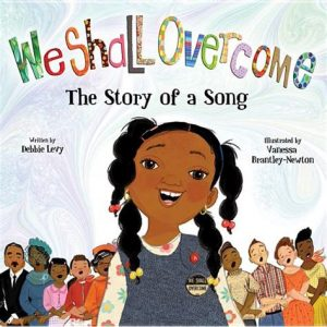 We Shall Overcome written by Debbie Levy and illustrated by Vanessa Brantley-Newton