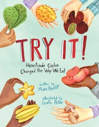 """Try It! How Frieda Caplan Changed the Way We Eat"" by Mara Rockliff and Giselle Potter"